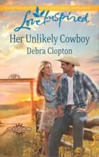 Her Unlikely Cowboy ebook by Debra Clopton