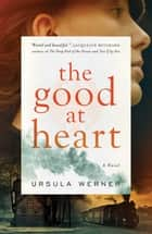 Ebook The Good at Heart di Ursula Werner