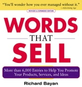 Words that Sell, Revised and Expanded Edition : The Thesaurus to Help You Promote Your Products, Services, and Ideas: The Thesaurus to Help You Promote Your Products, Services, and Ideas - The Thesaurus to Help You Promote Your Products, Services, and Ideas ebook by Richard Bayan