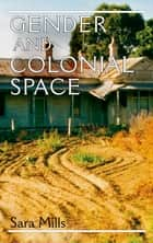 Gender and colonial space ebook by Sara Mills