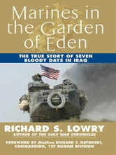 Marines in the Garden of Eden - The True Story of Seven Bloody Days in Iraq ebook by Richard Lowry