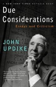 Due Considerations - Essays and Criticism ebook by John Updike
