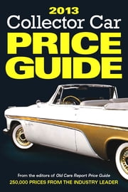 2013 Collector Car Price Guide ebook by Ron Kowalke
