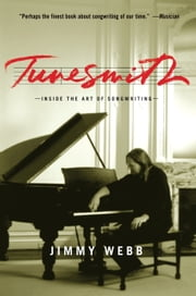 Tunesmith - Inside the Art of Songwriting ebook by Jimmy Webb