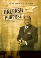 Unleash Your Purpose ebook by Myles Munroe