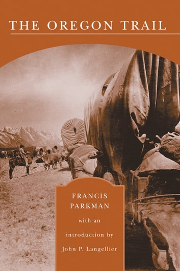 The Oregon Trail (Barnes & Noble Library of Essential Reading) - Sketches of Prairie and Rocky Mountain Life ebook by Francis Parkman