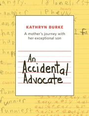 An Accidental Advocate: A mother's journey with her exceptional son ebook by Kathryn Burke