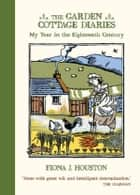 The Garden Cottage Diaries - My Year in the Eighteenth Century ebook by Fiona J Houston