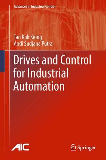 Drives and Control for Industrial Automation ebook by Kok Kiong Tan,Andi Sudjana Putra