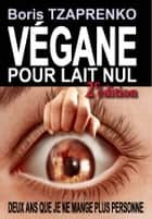 VÉGANE POUR LAIT NUL - Seconde édition ebook by boris Tzaprenko