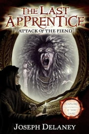 The Last Apprentice: Attack of the Fiend (Book 4) ebook by Joseph Delaney,Patrick Arrasmith