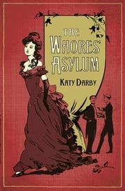 The Whores' Asylum ebook by Katy Darby
