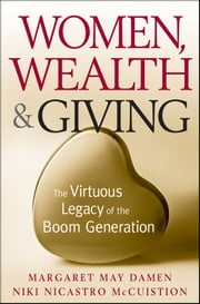 Women, Wealth and Giving - The Virtuous Legacy of the Boom Generation ebook by Margaret May Damen,Niki Nicastro McCuistion