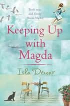 Keeping Up With Magda ebook by Isla Dewar