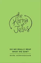 The Karma of Jesus ebook by Mark Herringshaw