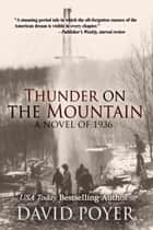 THUNDER ON THE MOUNTAIN - A Novel of 1936 ebook by David Poyer
