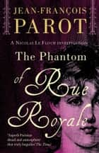 The Phantom of Rue Royale - The Nicolas Le Floch Investigations ebook by Jean-François Parot, Howard Curtis Howard Curtis