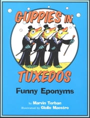 Guppies in Tuxedos - Funny Eponyms ebook by Marvin Terban