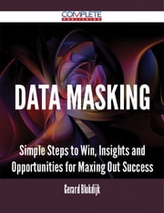 Data Masking - Simple Steps to Win, Insights and Opportunities for Maxing Out Success ebook by Gerard Blokdijk