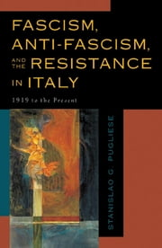 Fascism, Anti-Fascism, and the Resistance in Italy - 1919 to the Present ebook by