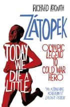 Today We Die a Little - Emil Zátopek, Olympic Legend to Cold War Hero ebook by