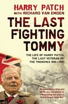 The Last Fighting Tommy - The Life of Harry Patch, Last Veteran of the Trenches, 1898-2009 ebook by Harry Patch, Richard van Emden