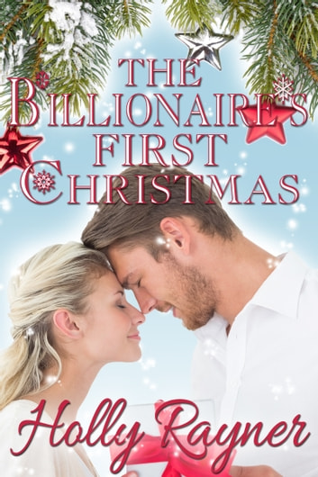 The Billionaire's First Christmas ebook by Holly Rayner