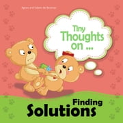 Tiny Thoughts on Finding Solutions - Sister wants my toys. How can I work this out? ebook by Agnes de Bezenac,Salem de Bezenac