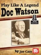 Play Like a Legend Doc Watson ebook by Joe Carr