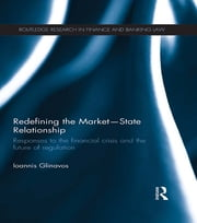 Redefining the Market-State Relationship - Responses to the Financial Crisis and the Future of Regulation ebook by Ioannis Glinavos