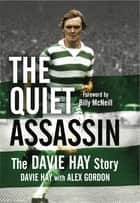 The Quiet Assassin - The Davie Hay Story ebook by Davie Hay, Alex Gordon