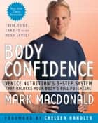 Body Confidence - Venice Nutrition's 3-Step System That Unlocks Your Body's Full Potential eBook by Mark Macdonald