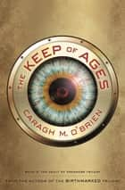 The Keep of Ages - Book Three of the Vault of Dreamers Trilogy ebook by Caragh M. O'Brien