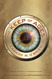 The Keep of Ages - Book 3: The Vault of Dreamers Trilogy ebook by Caragh M. O'Brien