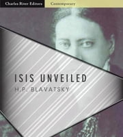 Isis Unveiled: All Volumes (Illustrated Edition) ebook by Helena Petrovna Blavatsky