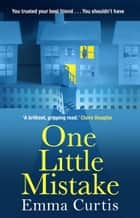 One Little Mistake - The gripping eBook bestseller ebook by Emma Curtis