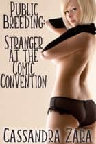 Public Breeding: Stranger at the Comic Convention ebook by Cassandra Zara