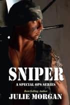 Sniper - A Special Ops series, #2 ebook by Julie Morgan