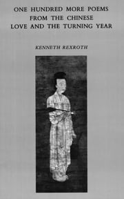 One Hundred More Poems from the Chinese: Love and the Turning Year ebook by Kenneth Rexroth