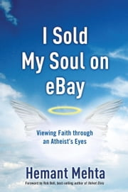 I Sold My Soul on eBay - Viewing Faith through an Atheist's Eyes ebook by Hemant Mehta