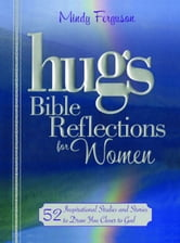 Hugs Bible Reflections for Women - 52 Inspirational Studies and Stories to Draw You Closer to God ebook by Mindy Ferguson
