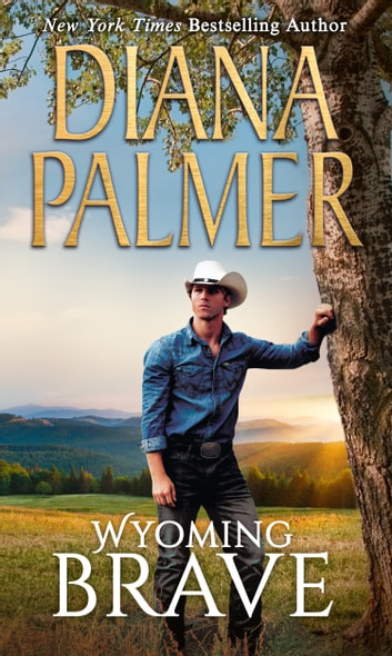 Wyoming Brave (Wyoming Men, Book 6) ebook by Diana Palmer
