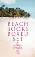 BEACH BOOKS Boxed Set: The Greatest Romance Classics Of All Time ebook by Louisa May Alcott, Jane Austen, F. Scott Fitzgerald,...