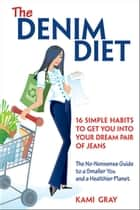 The Denim Diet - Sixteen Simple Habits to Get You into Your Dream Pair of Jeans ebook by Kami Gray