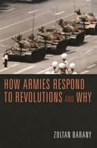 How Armies Respond to Revolutions and Why ebook by Zoltan Barany