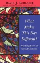What Makes This Day Different? ebook by David J. Schlafer