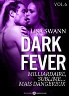 Dark Fever 6 - Milliardaire, sublime… mais dangereux eBook by Lisa Swann