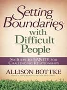 Setting Boundaries® with Difficult People ebook by Allison Bottke
