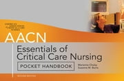 AACN Essentials of Critical Care Nursing Pocket Handbook, Second Edition ebook by Marianne Chulay,American Association of Critical-Care Nurses AACN,Suzanne Burns