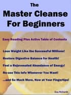 The Master Cleanse for Beginners ebook by Guy Richards